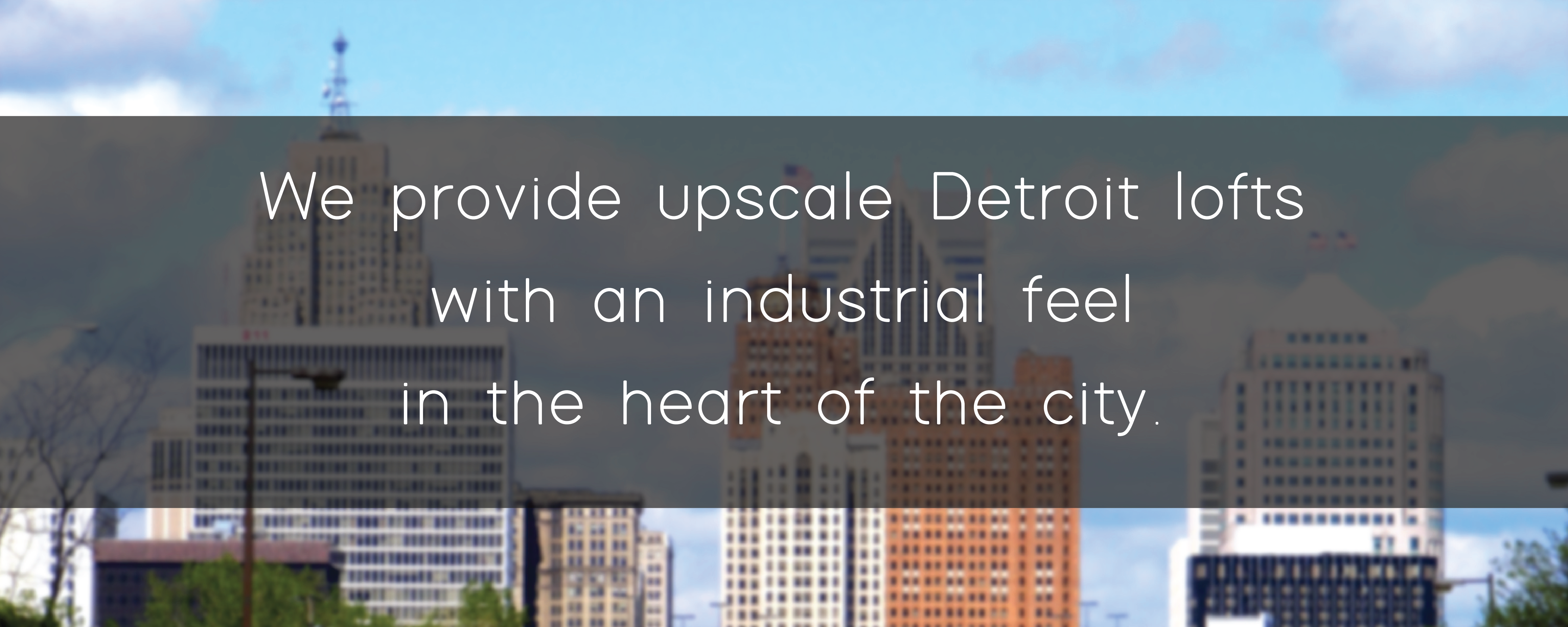 We provide upscale Detroit lofts with an industrial feel in the heart of the city.